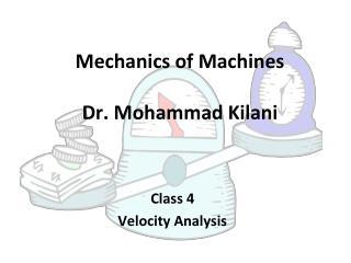 Mechanics of Machines Dr. Mohammad Kilani
