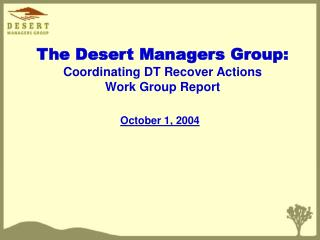 The Desert Managers Group: Coordinating DT Recover Actions  Work Group Report