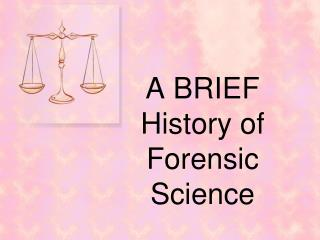 A BRIEF History of Forensic Science