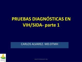 PRUEBAS DIAG NÓSTICAS EN  VIH/SIDA- parte 1