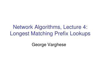 Network Algorithms, Lecture 4: Longest Matching Prefix Lookups