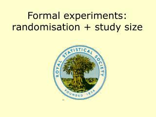 Formal experiments: randomisation + study size