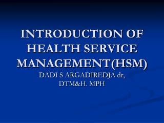 INTRODUCTION OF HEALTH SERVICE MANAGEMENT(HSM)