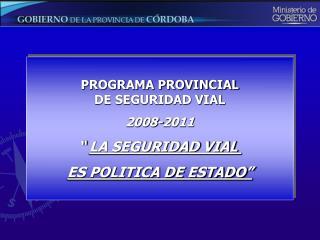 """PROGRAMA PROVINCIAL DE SEGURIDAD VIAL 2008-2011 """"  LA SEGURIDAD VIAL  ES POLITICA DE ESTADO"""""""