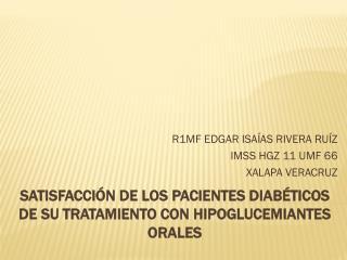 SATISFACCIÓN DE LOS PACIENTES DIABÉTICOS DE SU TRATAMIENTO CON HIPOGLUCEMIANTES ORALES