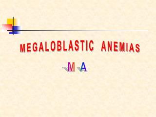 MEGALOBLASTIC  ANEMIAS