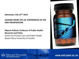 Edmonton, Feb 13 TH  2014 LESSONS FROM THE UK: EXPERIENCES OF P3S AND PRIVATISATION