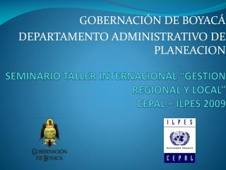 "SEMINARIO TALLER INTERNACIONAL ""GESTION REGIONAL Y LOCAL""  CEPAL – ILPES 2009"