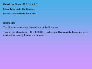 Herod the Great (73 BC – 4 BC) Client King under  the  Romans. Father – Antipater the Idumaean