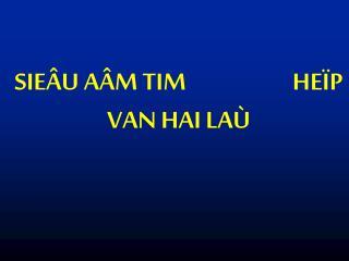 SIEÂU AÂM TIM                      HEÏP VAN HAI LAÙ