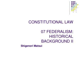 CONSTITUTIONAL LAW  07 FEDERALISM: HISTORICAL BACKGROUND II