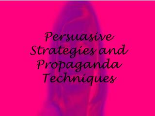 Persuasive Strategies and Propaganda Techniques