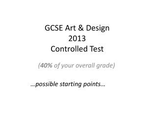 GCSE Art & Design 2013 Controlled Test