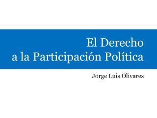 El Derecho  a la Participación Política