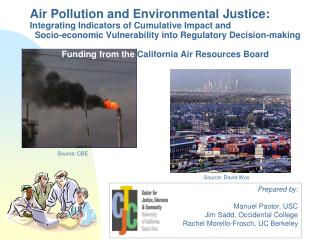 Prepared by: Manuel Pastor, USC Jim Sadd, Occidental College Rachel Morello-Frosch, UC Berkeley