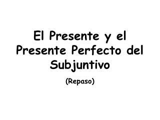 El Presente y el Presente Perfecto del Subjuntivo
