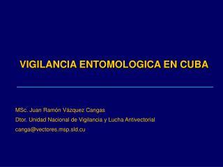 MSc. Juan Ramón Vázquez Cangas Dtor. Unidad Nacional de Vigilancia y Lucha Antivectorial