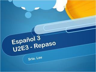 Español  3 U2E3 -  Repaso