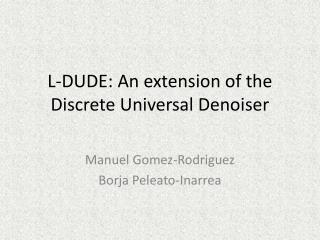 L-DUDE: An extension of the Discrete Universal Denoiser