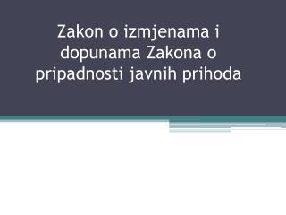 Zakon o izmjenama i dopunama Zakona o pripadnosti javnih prihoda