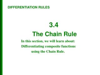 In this section, we will learn about:  Differentiating composite functions  using the Chain Rule.