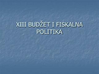XIII BUDŽET I FISKALNA POLITIKA