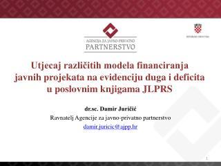 dr.sc. Damir Juričić  Ravnatelj Agencije za javno-privatno partnerstvo damir.juricic@ajpp.hr