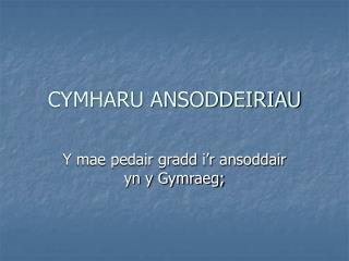 CYMHARU ANSODDEIRIAU