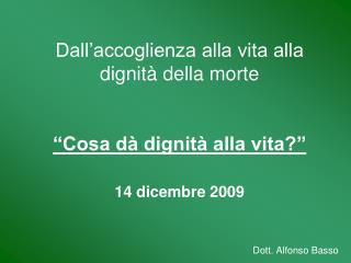 """Dall'accoglienza alla vita alla dignità della morte """"Cosa dà dignità alla vita?"""" 14 dicembre 2009"""