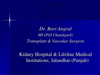 Dr. Ravi  Angral MS (PGI Chandigarh) Transplant & Vascular Surgeon
