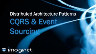 Distributed Architecture Patterns CQRS & Event Sourcing
