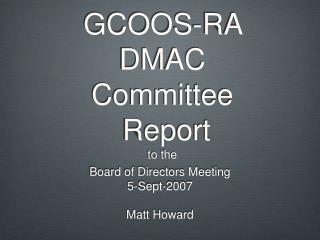 GCOOS-RA DMAC Committee  Report
