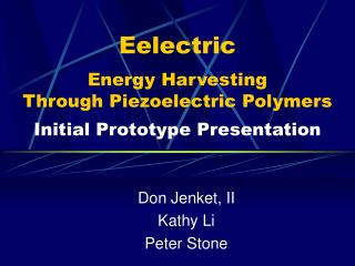 Eelectric  Energy Harvesting  Through Piezoelectric Polymers  Initial Prototype Presentation