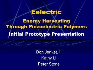Eelectric  Energy Harvesting  Through Piezoelectric Polymers  Initial Prototype Presentation