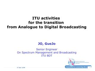 ITU activities  for the transition  from Analogue to Digital Broadcasting JO, GueJo