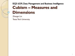 ISQS 6339, Data Management and Business Intelligence  Cubism – Measures and Dimensions