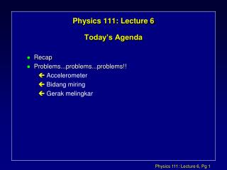 Physics 111: Lecture 6 Today's Agenda