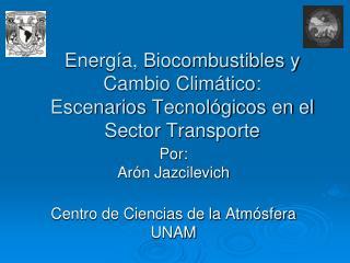 Energía, Biocombustibles y Cambio Climático: Escenarios Tecnológicos en el Sector Transporte