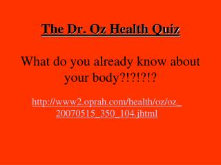 The Dr. Oz Health Quiz What do you already know about your body?!?!?!?