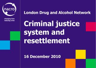 London Drug and Alcohol Network Criminal justice system and resettlement 16 December 2010