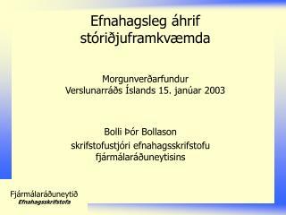 Efnahagsleg áhrif stóriðjuframkvæmda Morgunverðarfundur Verslunarráðs Íslands 15. janúar 2003
