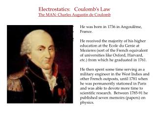 Electrostatics:   Coulomb's Law The MAN: Charles Augustin de Coulomb