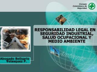 RESPONSABILIDAD LEGAL EN SEGURIDAD INDUSTRIAL, SALUD OCUPACIONAL Y MEDIO AMBIENTE