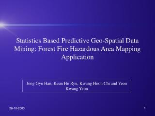 Statistics Based Predictive Geo-Spatial Data Mining: Forest Fire Hazardous Area Mapping Application