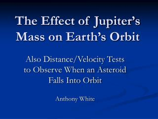 The Effect of Jupiter s Mass on Earth s Orbit