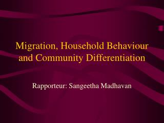 Migration, Household Behaviour and Community Differentiation