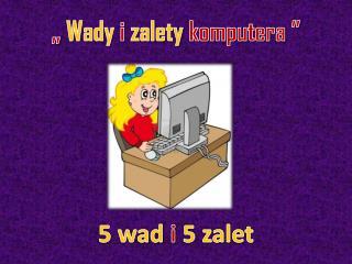 """""""  Wady  i  zalety  komputera """""""