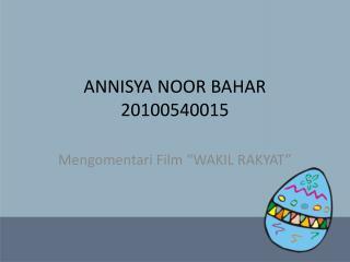 ANNISYA NOOR BAHAR 20100540015