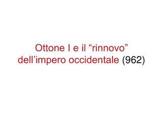 """Ottone I e il """"rinnovo"""" dell'impero occidentale  (962)"""