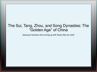 "The Sui, Tang, Zhou, and Song Dynasties: The ""Golden Age"" of China"